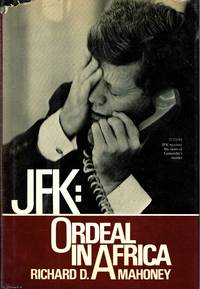 JFK: Ordeal in Africa by Richard D. Mahoney - First Edition - 1983 - from Ayerego Books (IOBA) (SKU: 49590)