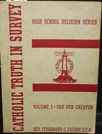 CATHOLIC TRUTH IN SURVEY: VOLUME I: GOD OUR CREATOR by  Ferdinand Falque - Paperback - none as issued - 1937 - from Travelin' Storyseller and Biblio.com