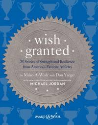 Wish Granted : 25 Stories of Strength and Resilience from America's Favorite Athletes
