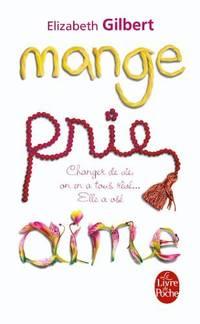 image of Mange  Prie  Aime - La quête spirituelle d'une femme à travers l'Italie  l'Inde et l'Indonésie