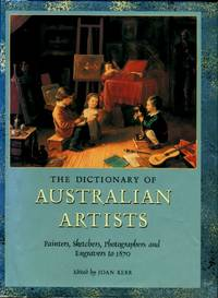 The Dictionary of Australian Artists : Painters, Sketchers, Photographers and Engravers to 1870