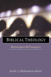 Biblical Theology: Retrospect and Prospect
