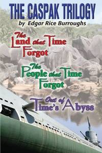 The Caspak Trilogy: The Land that Time Forgot, The People That Time Forgot, Out of Time's Abyss