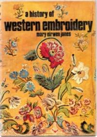 A HISTORY OF WESTERN EMBROIDERY by Mary Eirwen Jones - First Edition - 1969 - from Harry E Bagley Books Ltd and Biblio.com