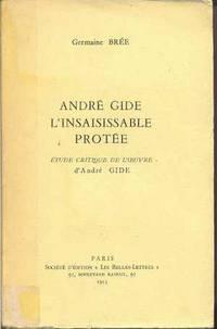 André Gide, l'insaisissable Protée.  Étude critique de l'oeuvre d'André Gide