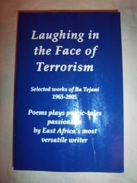 Laughing in the Face of Terrorism: Selected works of Ba Tejani: Poems plays poetic-tales...