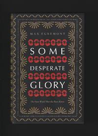 Some Desparate Glory : The First World War the Poets Knew.