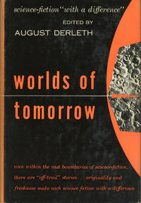 WORLDS OF TOMORROW: SCIENCE-FICTION WITH A DIFFERENCE .. by  August (editor) Derleth - First Edition - 1953. - from L. W. Currey, Inc. and Biblio.com
