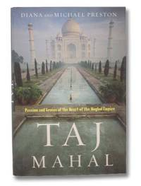 Taj Mahal: Passion and Genius at the Heart of the Moghul Empire