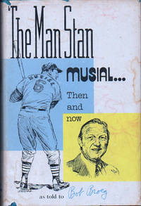 The Man Stan: Musial, Then and Now...