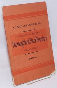 Catalogue of the Washington County Thoroughbred Stock Breeders Association, 1883. Organized June 16th, 1883. Annual Meeting, Third Tuesday of August