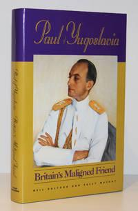 Paul of Yugoslavia: Britain's Maligned Friend