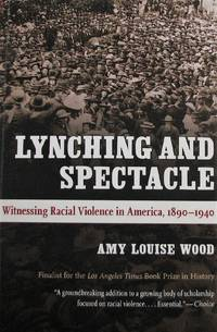 Lynching and Spectacle. Witnessing Racial Violence in America, 1890-1940