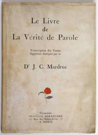 Le Livre de la vérité de parole, transcription des textes égyptiens antiques par le Dr J. C. Mardrus