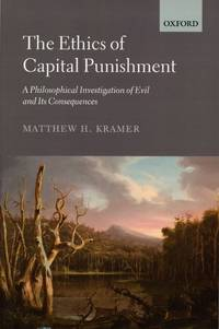 image of The Ethics of Capital Punishment; A Philosophical Investigation of Evil and Its Consequences