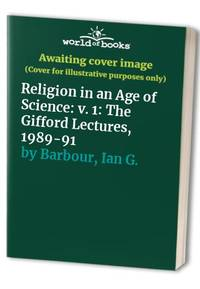 Religion in an Age of Science: v. 1: The Gifford Lectures, 1989-91