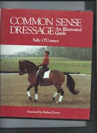 Common Sense Dressage - An Illustrated Guide
