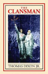image of The Clansman : An Historical Romance of the Ku Klux Klan