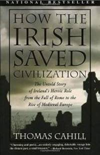 image of How the Irish Saved Civilization: The Untold Story of Ireland's Heroic Role From the Fall of Rome to the Rise of Medieval Europe (The Hinges of History)