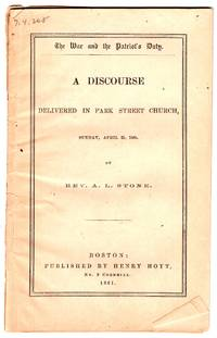 The War and the Patriot's Duty. A discourse delivered in Park street church, Sunday, April 21, 1861