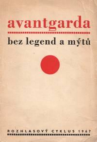 Avantgarda bez legend a mýtů: rozhlasový cyklus o patnácti dílech [The avant-garde without legends and myths: a radio series in fifteen parts]. A radio program about the Czech and international avant-garde