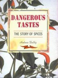 image of Dangerous Tastes: The Story of Spices (California Studies in Food and Culture)