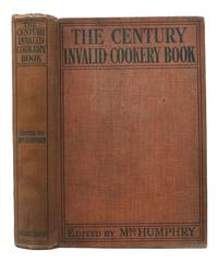 The CENTURY INVALID COOKERY BOOK.  For the Use of Nurses in Traning-Schools, Nurses in Private Practice and Others Who Care for the Sick.; Containing Explanatory Lessons on the Properties and Value of Different Kinds of Food, and Recipes for the Making of Various Dishes