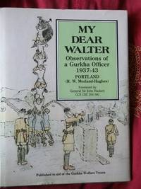 My Dear Walter Observations of a Gurka Officer 1937-43