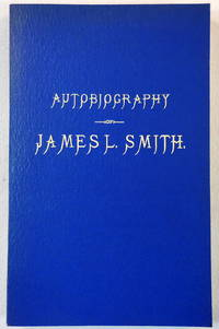 Autobiography of James L. Smith. Including, Also, Reminiscences of Slave Life, Recollections of the War, Education of Freedmen, Causes of the Exodus, Etc.