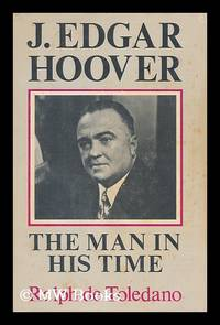 J. Edgar Hoover : the man in his time