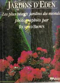 Jardins d'eden: les plus beaux jardins du monde photographies par richard brown