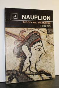 NAUPLION. The City and the Museum - Tiryns - Asine - Tolo. Brief  Illustrated Archaeological Guide.