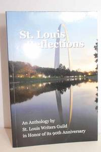 St. Louis Reflections  An Anthology By St. Louis Writers Guild in Honor of  Its 90th Anniversary