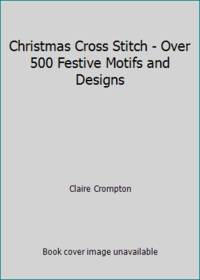 Christmas Cross Stitch   Over 500 Festive Motifs and Designs