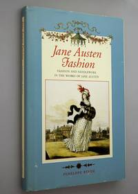 Jane Austen fashion : fashion and needlework in the works of Jane Austen