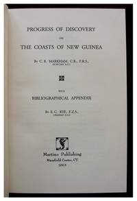 Progress of Discovery on the Coasts of New Guinea - With Bibliographical Appendix by E.C. Rye.
