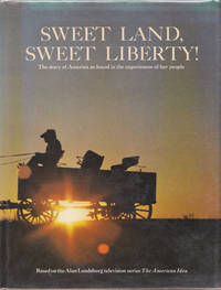 image of Sweet Land, Sweet Liberty! : the Story of America As Found in the  Experiences of Her People Based on the Alan Landsburg Television Series  the Ameri