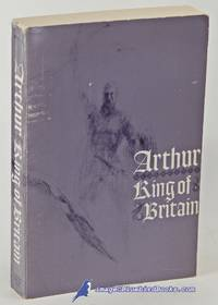 Arthur, King of Britain: History, Romance, Chronicle & Criticism, with  Texts in Modern English, from Gildas to Malory