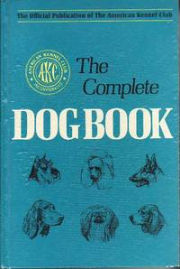 image of The Complete Dog Book: The Photograph, History, and Official Standard of Every Breed Admitted to AKC Registration, and the Selection, Training, Breeding, Care, and Feeding of Pure-Bred Dogs