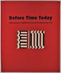 image of Before Time Today Reinventing Tradition in Aurukun Aboriginal Art University of Queensland Art Museum 11 September - 28 November 2010