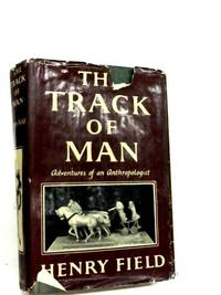 The Track of Man. by Henry Field - Hardcover - 1955 - from The World of Rare Books and Biblio.co.uk