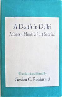 A Death in Delhi: Modern Hindi Short Stories by Gordon C. Roadarmel. Editor and Translator  - First Edition  - 1972  - from Ken Jackson (SKU: 260573)
