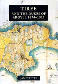 Tiree and the Dukes of Argyll 1674-1922 by Petre, James - 2019