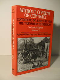image of Without Consent or Contract: The Rise and Fall of American Slavery : Conditions of Slave Life and the Transition to Freedom  Technical Papers Vol. 2