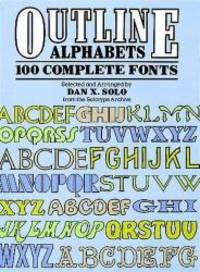 Outline Alphabets: 100 Complete Fonts (Lettering, Calligraphy, Typography)