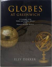 Globes at Greenwich: A Catalogue of the Globes and Armillary Spheres in the National Maritime...