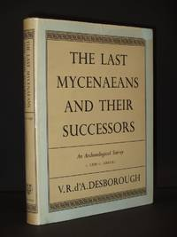 The Last Mycenaeans and their Successors: An Archaeological Survey c.1200 - c.1000 B.C.