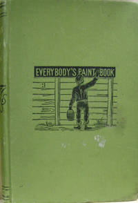 Everybody\'s Paint Book:  A Complete Guide to the Art of Outdoor and Indoor  Painting Designed for the Special Use of Those Who Wish to Do Their Own  Work, and Consisting of Practical Lessons in Plain Painting, Varnishing,  Polishing, Staining, Paper-Hanging, Kalsominig, Etc.