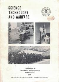 Science, Technology, and Warfare: Proceedings of the Third Military History Symposium