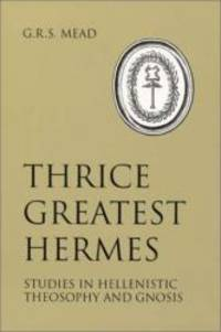 image of Thrice Greatest Hermes: Studies in Hellenistic Theosophy and Gnosis
